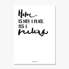 Home Is Not A Place, Its A Feeling Poster Print