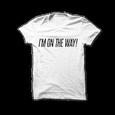 I'm On The Way! T-Shirt