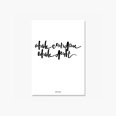 Inhale Confidence, Exhale Doubt Poster Print